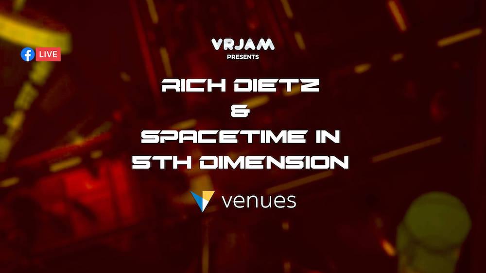 VRJAM presents Rich DietZ & Spacetime in 5th Dimension - Live in VR